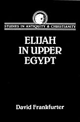 Elijah in Upper Egypt: Apocalypse of Elijan and Early Egyptian Christianity (Studies in Antiquity & Christianity (Augsburg))