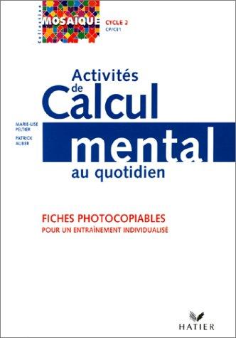Activités de calcul mental au quotidien. Fiches photocopiables pour un entraînement individualisé. Cycle 2, CP / CM1