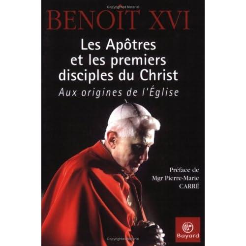 Les Apôtres et les premiers disciples du Christ : Aux origines de l'Eglise