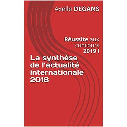 La synthèse de l'actualité internationale 2018: Réussite aux concours 2019 ! (Préparation aux concours t. 11)