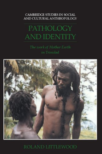 Pathology and Identity Hardback: The Work of Mother Earth in Trinidad (Cambridge Studies in Social and Cultural Anthropology) por Littlewood