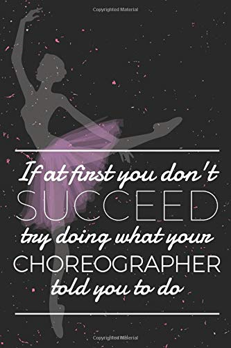 If At First You Don't Succeed Try Doing What Your Choreographer Told You To Do Journal: Blank and Lined Notebook por Blue Heron Books