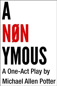 ANONYMOUS: A One-Act Play (English Edition) di [Potter, Michael Allen]