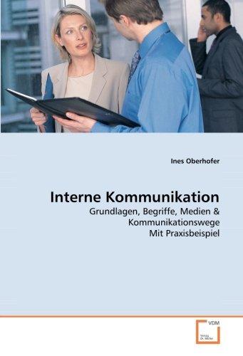 Interne Kommunikation: Grundlagen, Begriffe, Medien & Kommunikationswege Mit Praxisbeispiel