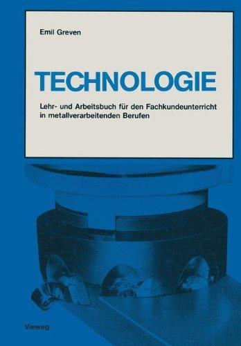 Technologie: Lehr- und Arbeitsbuch für den Fachkundeunterricht in Metallverarbeitenden Berufen (German Edition) by Emil Greven (1983-01-01)  by  Emil Greven