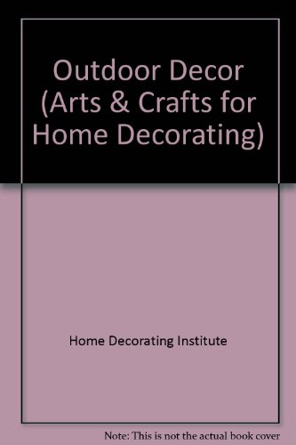 Outdoor Decor: Decorative Projects for the Porch, Patio & Yard - Outdoor Decor