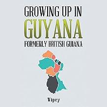 Growing up in Guyana Formerly British Guiana