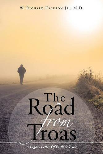 The Road from Troas: A Legacy Letter of Faith & Trust by M D W Richard Cashion Jr (2016-04-08)