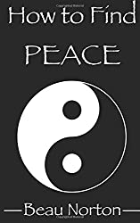 How to Find Peace: A Guide for Facilitating Spiritual Evolution and Discovering Happiness That Lasts by Beau Norton (2015-03-12)