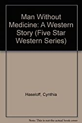 Man Without Medicine: A Western Story (Five Star Western Series)