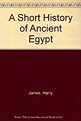 A Short History of Ancient Egypt by Harry James (1996-03-07)