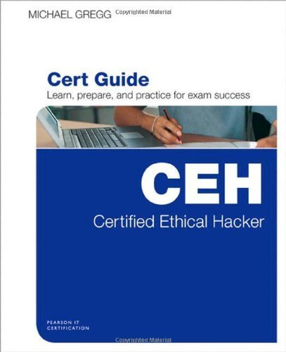 Certified Ethical Hacker (CEH) Cert Guide 1st edition by Gregg, Michael (2013) Hardcover