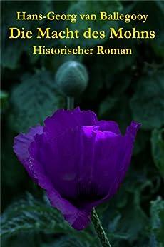 Die Macht des Mohns: Historischer Roman