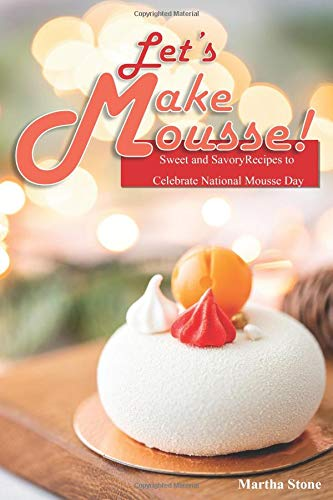 Sweet and Savory Recipes to Celebrate National Mousse Day ()