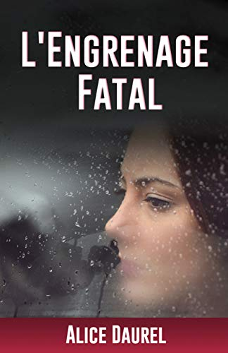 L'ENGRENAGE FATAL par Alice Daurel