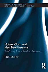 [(Nature, Class, and New Deal Literature : The Country Poor in the Great Depression)] [By (author) Stephen Fender] published on (October, 2011)