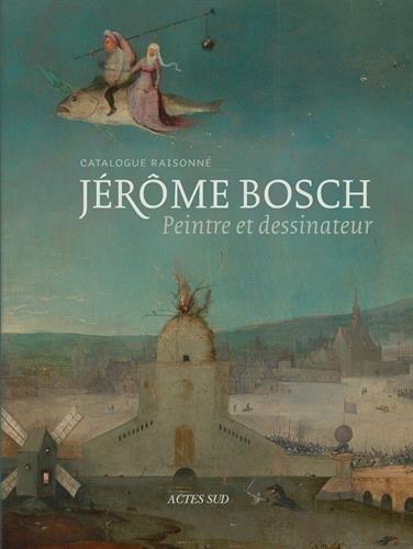 Jérôme Bosch : Peintre et dessinateur. Catalogue raisonné