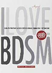 Idea Regalo - I love BDSM. Guida per principianti ai giochi erotici di bondage, dominazione e sottomissione