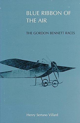 Blue Ribbon of the Air: Gordon Bennett Races: The Gordon Bennett Races por Henry Serrano Villard