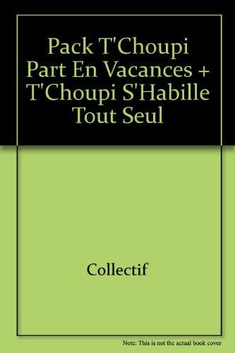 Pack T'Choupi Part en Vacs+S'H par Collectif