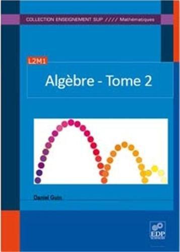 Algèbre : Tome 2, Anneaux, modules et a...