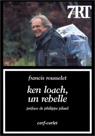 Ken Loach, un rebelle par Francis Rousselet