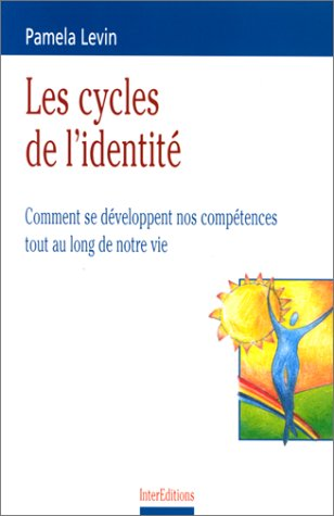 Les cycles de l'identité : Comment se développent nos compétences tout au long de notre vie par Pamela Levin
