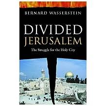 Divided Jerusalem: The Struggle for the Holy City