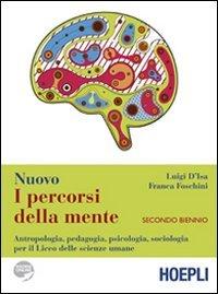 I percorsi della mente. Antropologia, pedagogia, psicologia, sociologia per il Liceo delle scienze umane. Per il secondo biennio
