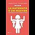 Maam - La maternità è un master: Che rende più forti uomini e donne