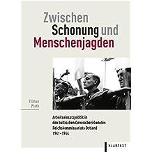 Zwischen Schonung und Menschenjagden: Arbeitseinsatzpolitik in den baltischen Generalbezirken des Reichskommissariats Ostland 1941-1944