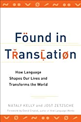 [ FOUND IN TRANSLATION: HOW LANGUAGE SHAPES OUR LIVES AND TRANSFORMS THE WORLD ] BY Kelly, Nataly ( AUTHOR )Oct-02-2012 ( Paperback )