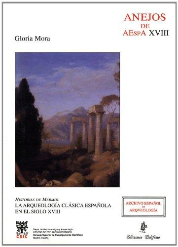 Historias de Mármol: La arqueología clásica española en el siglo XVIII (Anejos de Archivo español de arqueología) por Gloria Mora