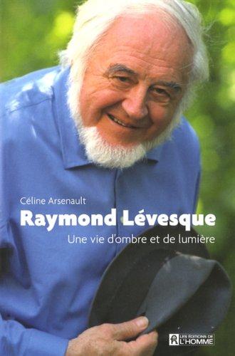 Raymond Levesque une Vie d Ombre et de Lumiere