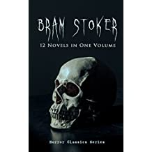BRAM STOKER: 12 Novels in One Volume (Horror Classics Series): Dracula, The Mystery of the Sea, The Jewel of Seven Stars, The Snake's Pass, The Lady of ... Man & The Watter's Mou' (English Edition)