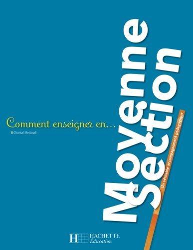 Comment enseigner en Moyenne Section de Chantal Mettoudi (10 septembre 2008) Broché