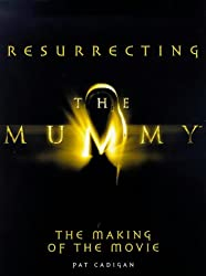 Resurrecting the Mummy: The Making of the Movie