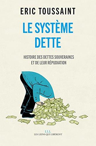 Le systme dette: Histoire des dettes souveraines et de leur rpudiation