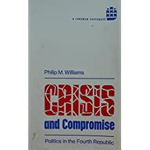 Crisis and Compromise: Politics in the Fourth Republic