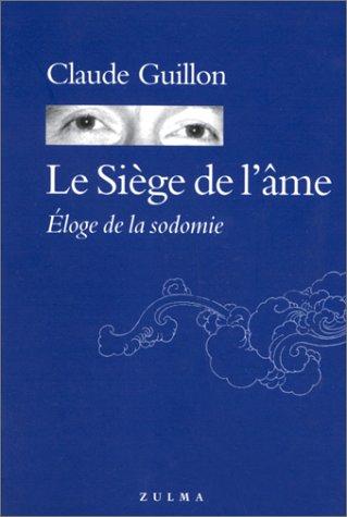LE SIEGE DE L'AME. Eloge de la sodomie par Claude Guillon