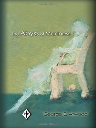 The Abyss of Madness (Psychoanalytic Inquiry Book Series) by George E. Atwood (2011-09-09)