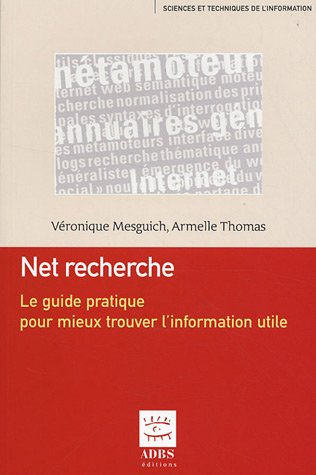 Net recherche : Le guide pratique pour mieux trouver l'information utile par Véronique Mesguich, Armelle Thomas