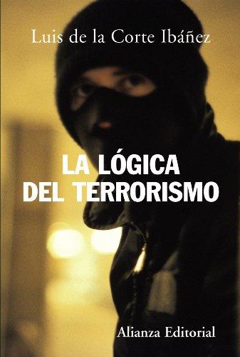 La lógica del terrorismo (Alianza Ensayo) por Luis de la Corte Ibañez