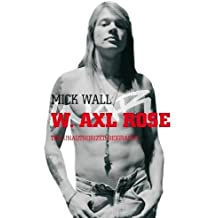 W. Axl Rose: The Unauthorized Biography