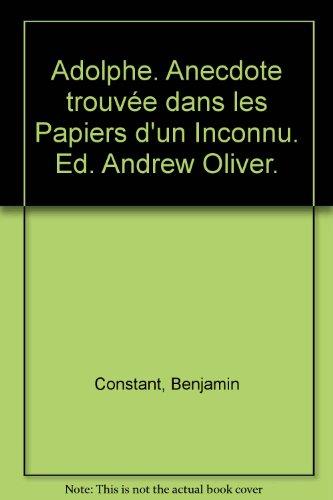 Adolphe. Anecdote trouve dans les Papiers d'un Inconnu. Ed. Andrew Oliver.