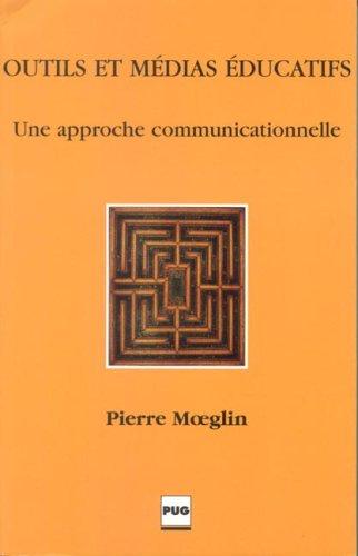 Outils et médias éducatifs : Une approche communicationnelle