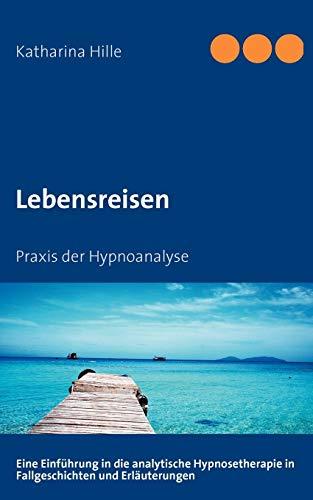 Lebensreisen: Praxis der Hypnoanalyse