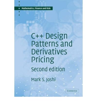 (C++ DESIGN PATTERNS AND DERIVATIVES PRICING (MATHEMATICS, FINANCE AND RISK) ) BY JOSHI, M S{AUTHOR}Paperback