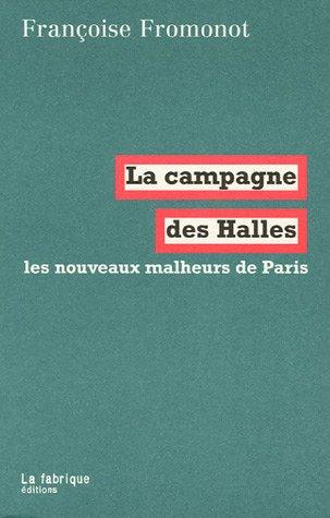 La campagne des Halles : Les nouveaux malheurs de Paris