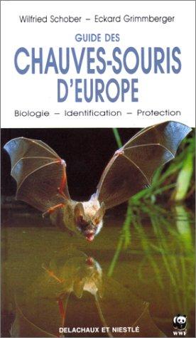 GUIDE DES CHAUVES-SOURIS D'EUROPE. Biologie, Identification, Protection par Wilfried Schober, Eckard Grimmberger